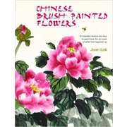 Chinese Brush Painted Flowers: 35 Beautiful Flowers and How to Paint Them, for All Levels of Artist from Beginner Up
